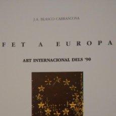 Arte: J.A. BLASCO CARRASCOSA. FET A EUROPA. ART INTERNACIONAL DELS ´90 . CENTRE CULTURAL D´ALCOI.. Lote 52457818