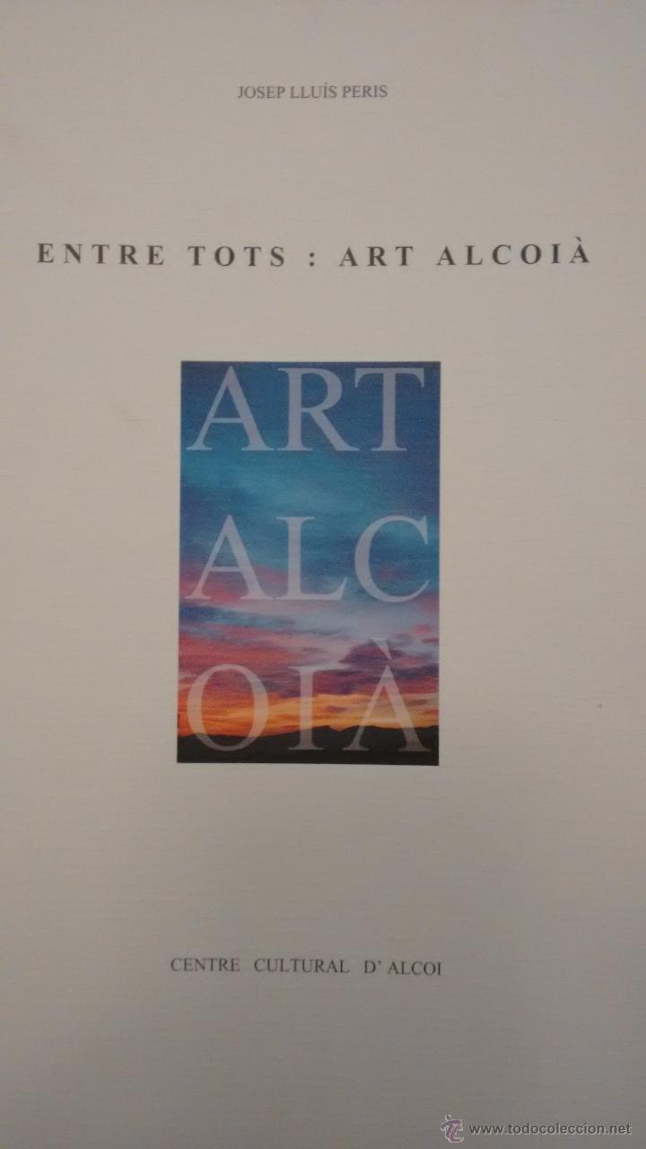 ENTRE TOTS. ART ALCOIÀ. CENTRE CULTURA D´ALCOI (Arte - Catálogos)