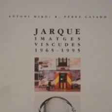 Arte: JARQUE. IMATGES VISCUDES 1965-1995. CENTRE CULTURAL D´ALCOI. Lote 52459847
