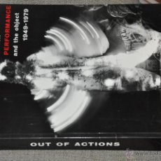 Arte: OUT OF ACTIONS BETWEEN PERFORMANCE AND THE OBJECT 1949 - 1979 , AÑO 1999 INGLES. Lote 52812513