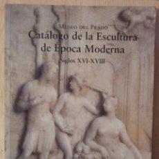 Arte: CATALOGO DE LA ESCULTURA DE EPOCA MODERNA. SIGLOS XVI - XVIII - MUSEO DEL PRADO 1998. Lote 52846031