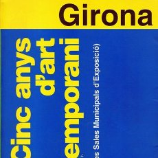 Arte: CATÁLOGO CINC ANYS D´ART CONTEMPORANI GIRONA . Lote 54212867