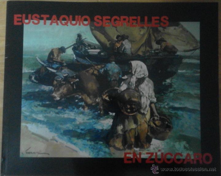 CATÁLOGO DE EXPOSICIÓN EUSTAQUIO SEGRELLES EN ZÚCCARO. FIRMADO. (Arte - Catálogos)