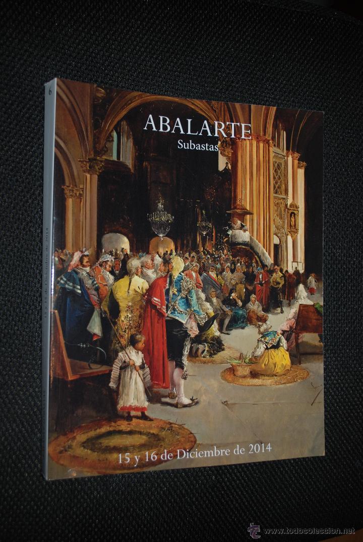 CATÁLOGO SUBASTAS ABALARTE Nº 6. 15 Y 16 DICIEMBRE 2014 (Arte - Catálogos)