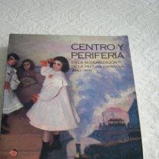 Arte: CENTRO Y PERIFERIA LA MODERNIZACIÓN DE LA PINTURA ESPAÑOLA 1880-1918. Lote 56394323