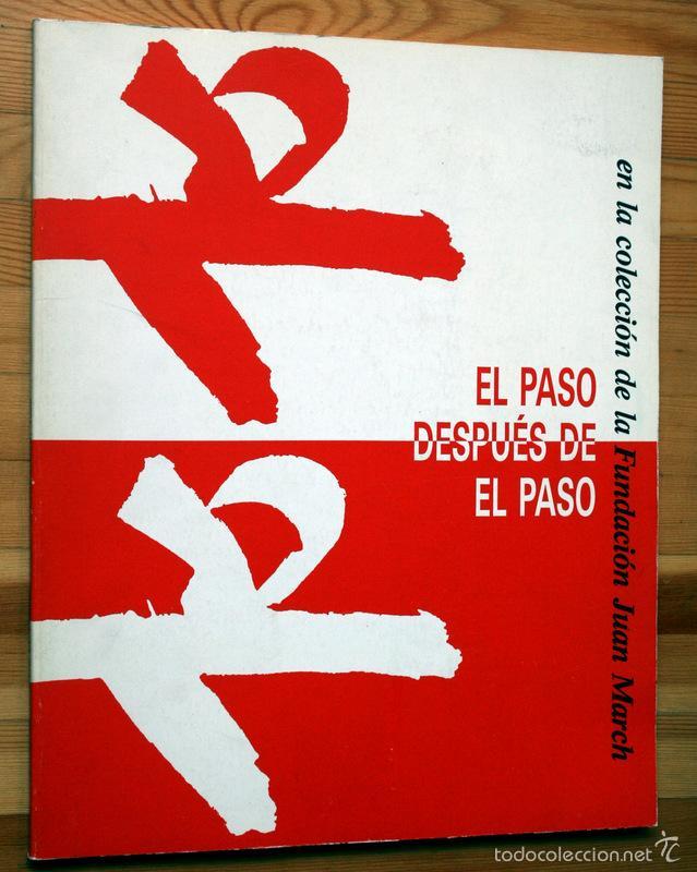 EL PASO DESPUES DE EL PASO - EN LA COLECCIÓN DE LA FUNDACIÓN JUAN MARCH - CANOGAR - MILLARES SAURA (Arte - Catálogos)
