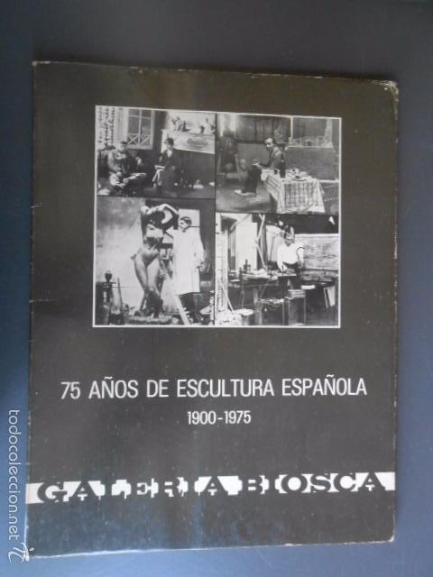 EXPOSICION 75 AÑOS DE ESCULTURA ESPAÑOLA 1900-1975 GALERIA BIOSCA. JUAN ANTONIO GAYA NUÑO (Arte - Catálogos)