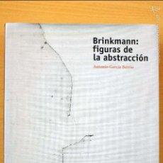 Arte: BRINKMANN: FIGURAS DE LA ABSTRACCIÓN. ANTONIO GARCÍA BERRIO. Lote 59082125