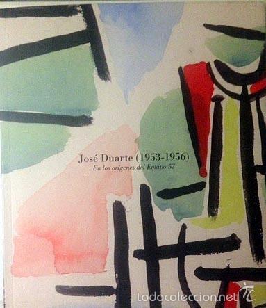 EN LOS ORÍGENES DEL EQUIPO 57. (JOSÉ DUARTE). (ANGEL LLORENTE). CÓRDOBA, PARIS (Arte - Catálogos)