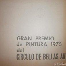 Arte: GRAN PREMIO DE PINTURA 1975 DEL CIRCULO DE BELLAS ARTES CATALOGO SALA GOYA. Lote 61361720