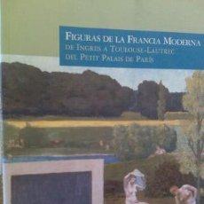 Arte: FIGURAS DE LA FRANCIA MODERNA. DE INGRES A TOLOUSE - LAUTREC DEL PETIT PALAIS DE PARÍS OBRA NUEVA. Lote 62357968