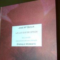 Arte: LA LUZ QUE SE APAGA / SICILIA, JOSÉ MARÍA / MORENTE, ENRIQUE / INCLUYE CD OBRA NUEVA. Lote 214294153