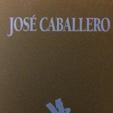 Arte: JOSÉ CABALLERO. CATÁLOGO EXPOSICIÓN ANTOLÓGICA 1931-1991. Lote 65800550