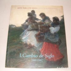 Arte: ARTE PARA UN SIGLO. I. CAMBIO DE SIGLO (1881-1925). CATÁLOGO DE EXPOSICIÓN. RMT77414. . Lote 65932134