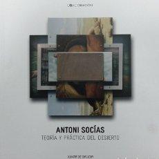 Arte: ANTONI SOCÍAS. TEORÍA Y PRÁCTICA DEL DESIERTO. CENTRO GALEGO DE ARTE CONTEMPORÁNEA. Lote 67464689