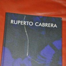Arte: RUPERTO CABRERA , LIBRO CATALOGO , AÑO 2004. Lote 69074633
