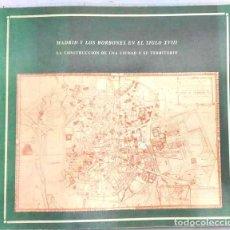 Arte: MADRID Y LOS BORBONES EN EL SIGLO XVIII. LA CONSTRUCCIÓN DE LA CIUDAD Y SU TERRITORIO. Lote 71614651
