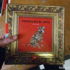 Arte: CATALOGO DE ARTE . PERROS EN EL ARTE . GRAN CATALOGO DE PERROS A LO LARGO DE LA HISTORIA. Lote 72116099