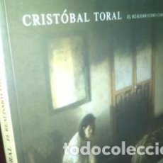 Arte: CRISTÓBAL TORAL EL REALISMO COMO COMPROMISO OBRA NUEVA. Lote 75133491