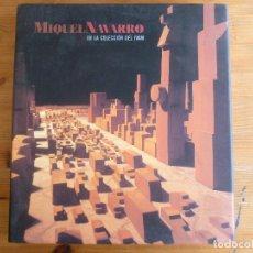 Arte: MIQUEL NAVARRO EN LA COLECCION DEL IVAM - TEXTO EN ESPAÑOL-INGLES MIQUEL NAVARRO - 2005. Lote 75260127