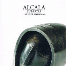 Arte: CATALOGO ALCALA SUBASTAS 25 Y 26 DE MAYO DE 2016. Lote 75494643