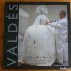 Arte: VALDES. EL ARTISTA EN SU TALLER. TF EDITORES. 2003 154PP. Lote 75530391
