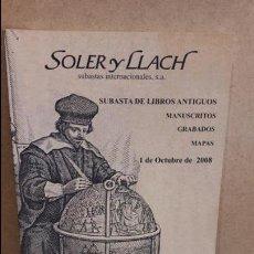 Arte: CATÁLOGO DE SUBASTA. LIBROS, MANUSCRITOS, GRABADOS Y MAPAS. SOLER Y LLACH. OCTUBRE 2008.. Lote 77156617