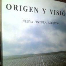Arte: ORIGEN Y VISIÓN NUEVA PINTURA ALEMANA / OBRA NUEVA. Lote 78386065