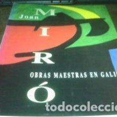 Arte: JOAN MIRÓ OBRAS MAESTRAS EN GALICIA / NUEVO. Lote 78386969