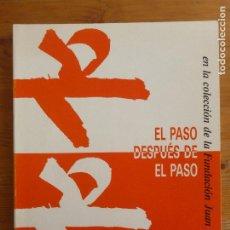 Arte: EL PASO DESPUES DEL PASO EN LA COLECCIÓN DE LA FUNDACION JUAN MARCH 1980 60 PP APROX.. Lote 79800281