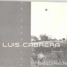 Arte: CATÁLOGO EXPOSICIÓN FOTOGRAFÍAS LUIS CABRERA. Lote 84316440