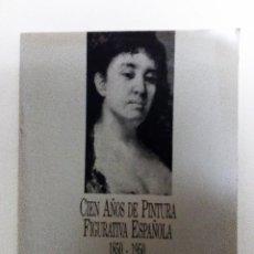 Arte: CIEN AÑOS DE PINTURA FIGURATIVA ESPAÑOLA 1850-1950 CATÁLOGO EL CORTE INGLÉS, CASTELLANA 1989. Lote 84412148