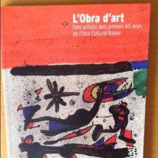 Arte: L'OBRA D'ART. FONS ARTISTIC DELS PRIMERS 45 ANYS DE L'OBRA CULTURAL BALEAR - EDITORIAL RAMON LLULL -. Lote 84580124