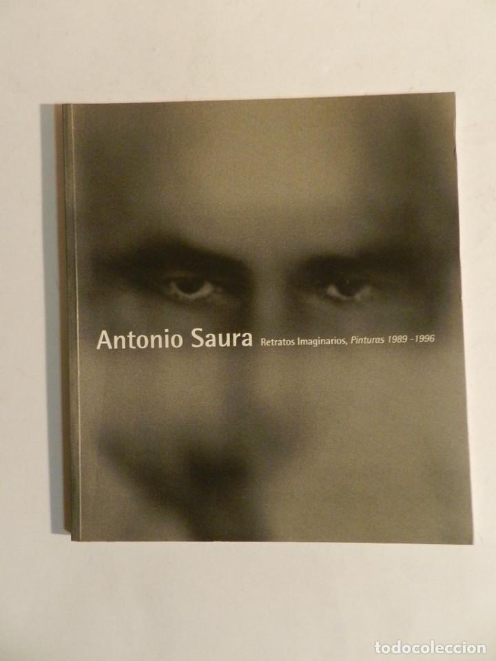 ANTONIO SAURA RETRATOS IMAGINARIOS PINTURAS 1989-1996 LUZ VELASCO DIFICIL AGOTADO CATALOGO (Arte - Catálogos)