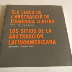 Arte: ELS LLOCS DE L'ABSTRACCIÓ DE L'AMÈRICA LLATINA: COL-LECCIÓ ELLA FONTANALS-CISNEROS 2010. Lote 85979928