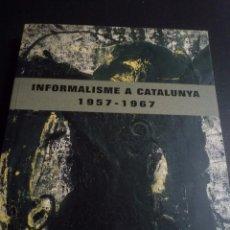 Arte: INFORMALISMO A CATALUNYA. 1957-1967. CATÁLOGO EXPOSICIÓN FUNDACIÓN CAIXA TARRAGONA. TARRAGONA, 2006. Lote 89222234