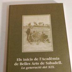 Arte: ELS INICIS DE L'ACADEMIA DE BELLES ARTS DE SABADELL LA GENERACIO DEL XIX CATÁLOGO CATALOG CATALOGUE. Lote 86810696