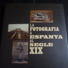 Arte: FOTOGRAFIA A ESPANYA AL SEGLE XIX. CATÁLOGO EXPOSICIÓN CAIXA FORUM. BARCELONA. 2003. Lote 87096652