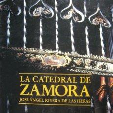 Arte: LA CATEDRAL DE ZAMORA MIGUEL ANGEL RIVERA DE LAS HERAS DURIUS ZAMORA 2001. Lote 87219932