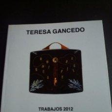 Arte: TERESA GANCEDO. CATÁLOGO EXPOSICIÓN GALERIA ÁRMAGA. LEÓN. 2012. Lote 87298600