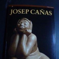 Arte: JOSEP CAÑAS I CAÑAS. CATÁLOGO EXPOSICIÓN CAPELLA SANTA AGATA. BARCELONA 1992. Lote 87624236