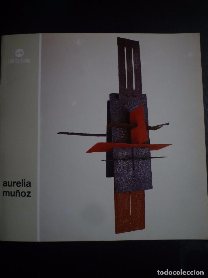 AURELIA MUÑOZ. CATÁLOGO CAJA DE AHORROS DEL MEDITERRANEO. ELCHE. 1991 (Arte - Catálogos)