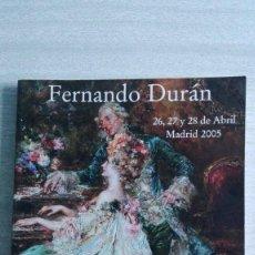 Arte: CATÁLOGO SUBASTA 268 FERNANDO DURAN 26, 27 Y 28 DE ABRIL 2005. Lote 88912312