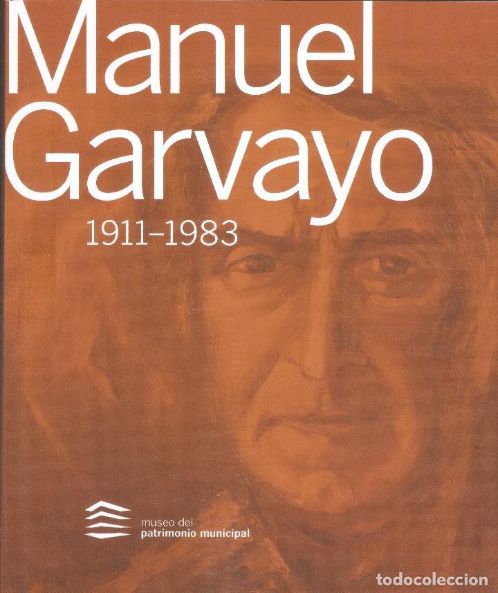 MANUEL GARVAYO 1911 - 1983. MUSEO DEL PATRIMONIO MUNICIPAL. MÁLAGA, 2010. (Arte - Catálogos)
