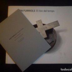 Arte: JOAN FURRIOLS. EL LLOC DEL TEMPS. TECLA SALA HOSPITALET . 2010. Lote 90121492
