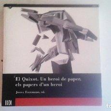 Arte: EL QUIXOT. UN HEROI DE PAPER, ELS PAPERS D'UN HEROI - EXPOSICIÓ A LA BIBLIOTECA DE CATALUNYA 2005. Lote 91833095