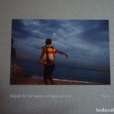 Arte: JOSÉ MANUEL NAVIA. MIGUEL DE CERVANTES O EL DESEO DE VIVIR. INSTITUTO CERVANTES. 2015. Lote 183892588