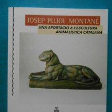Arte: JOSEP PUJOL MONTANE. UNA APORTACIO A L'ESCULTURA ANIMALISTA CATALANA 1996.DIPUTACIO DE TARRAGONA. Lote 190577736