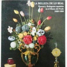 Art: LA BELLEZA DE LO REAL. FLOREROS Y BODEGONES ESPAÑOLES EN EL MUSEO DEL PRADO, 1600-1800. Lote 96180567