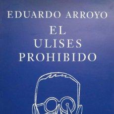 Arte: EDUARDO ARROYO. EL ULISES PROHIBIDO. Lote 138069704